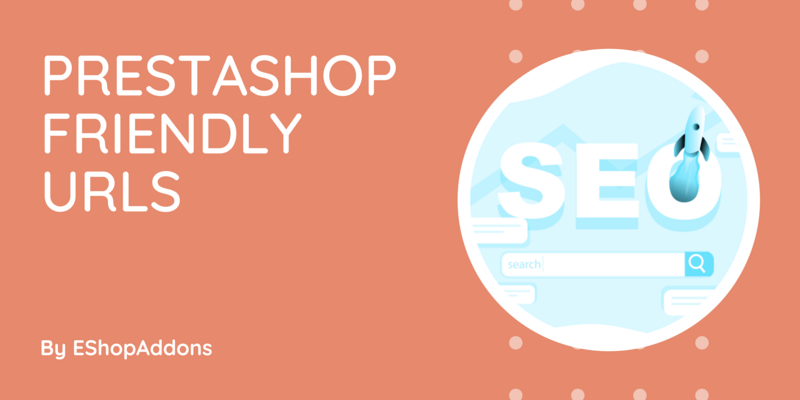Everything You Need To Know About PrestaShop Friendly URLs